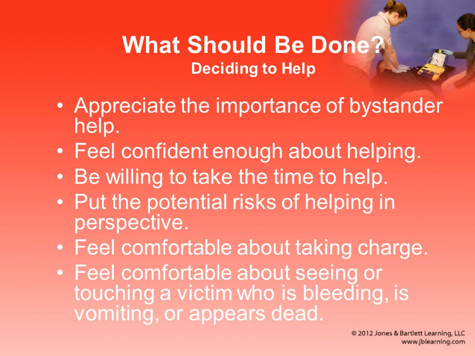 What Should Be Done. Deciding to Help Appreciate the importance of bystander help.