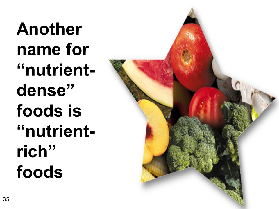"35 Another name for ""nutrient- dense"" foods is ""nutrient- rich"" foods"