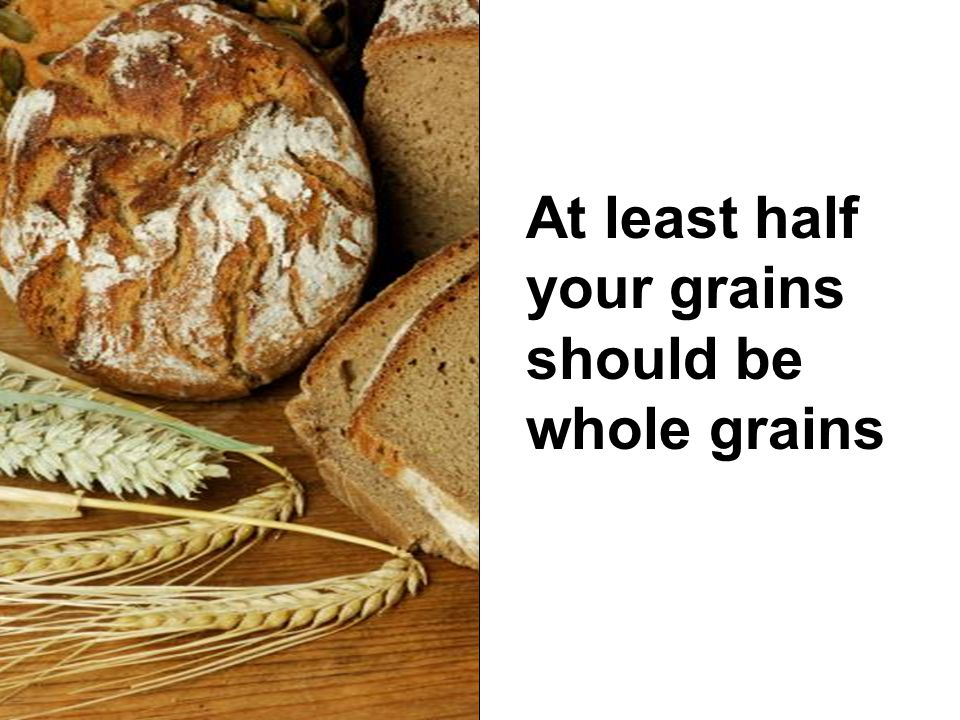 39 At least half your grains should be whole grains