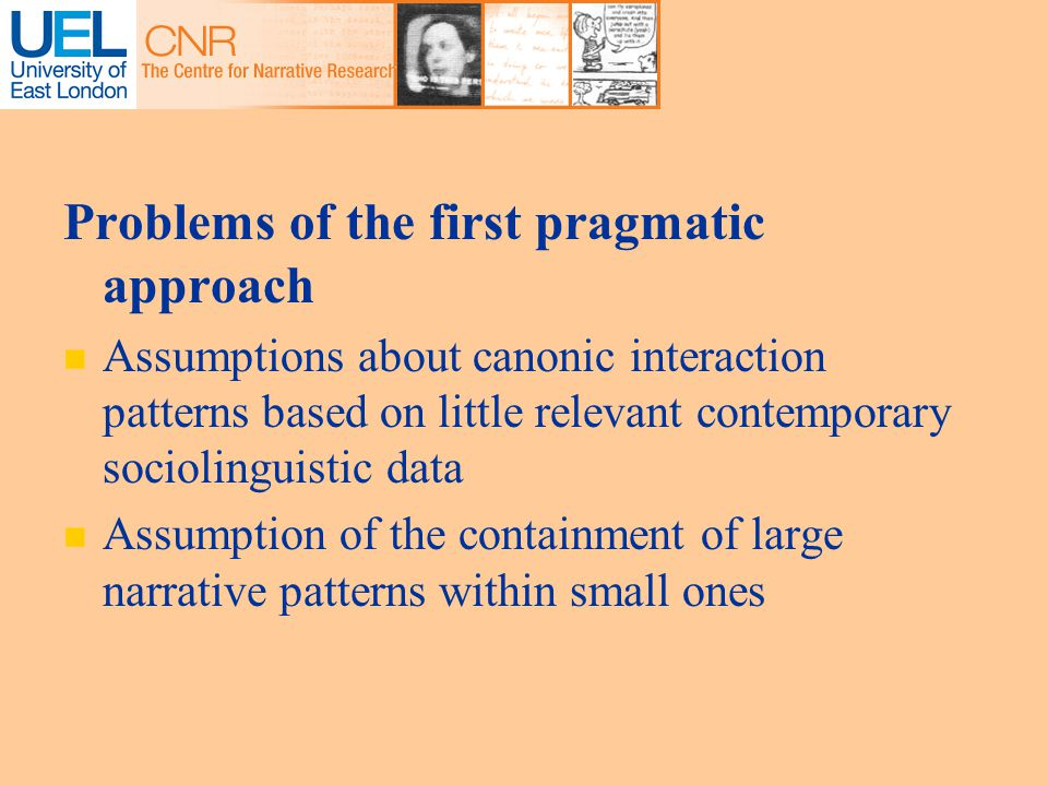 Problems of the first pragmatic approach Assumptions about canonic interaction patterns based on little relevant contemporary sociolinguistic data Assumption of the containment of large narrative patterns within small ones