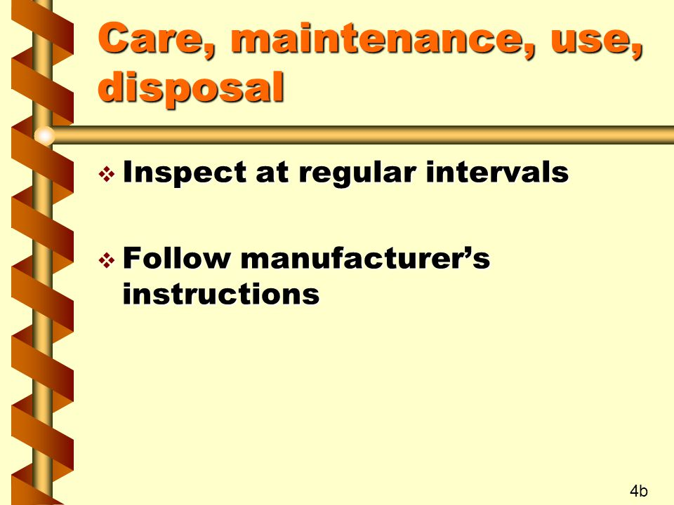 Care, maintenance, use, disposal v Inspect at regular intervals v Follow manufacturer's instructions 4b