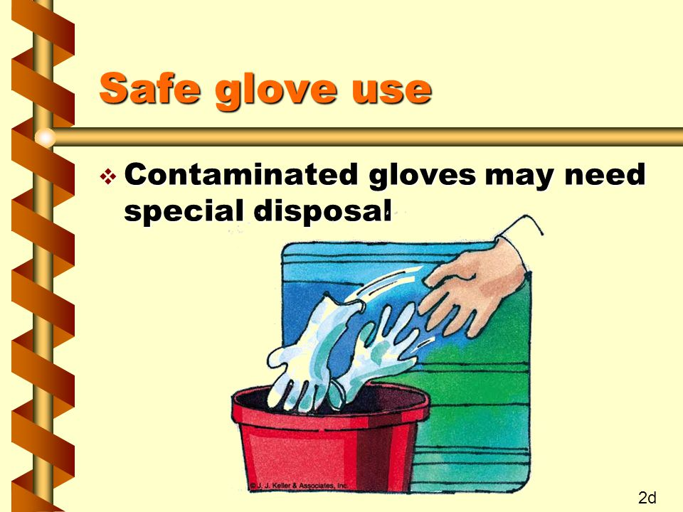 Safe glove use v Barrier creams Clean and dry hands before applyingClean and dry hands before applying Reapply frequentlyReapply frequently Wash off cream before eatingWash off cream before eating 2e
