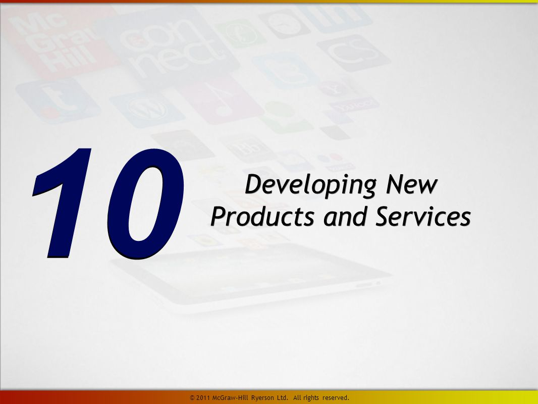Developing New Products and Services 10 © 2011 McGraw-Hill Ryerson Ltd. All rights reserved.