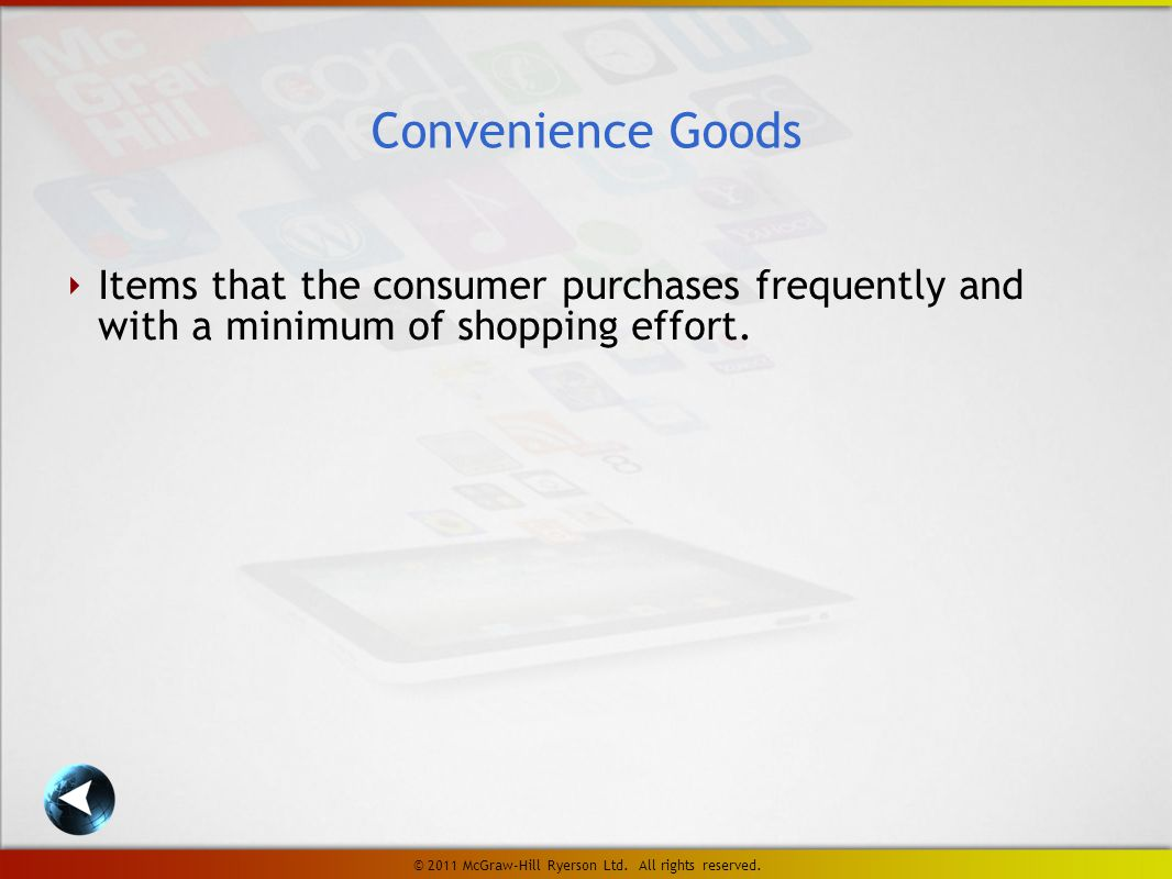 ‣ Items that the consumer purchases frequently and with a minimum of shopping effort.