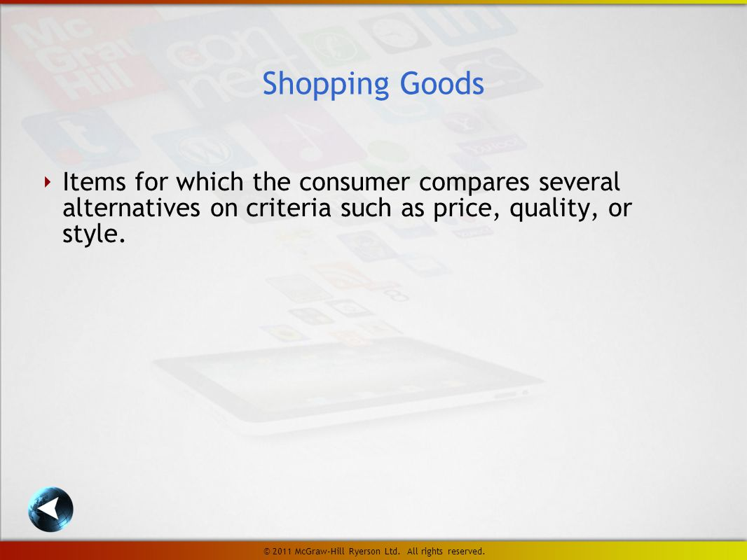 ‣ Items for which the consumer compares several alternatives on criteria such as price, quality, or style.