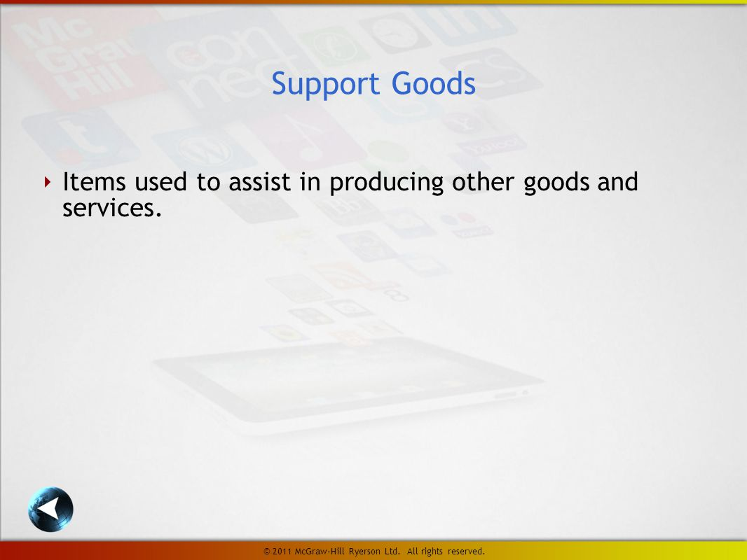‣ Items used to assist in producing other goods and services.