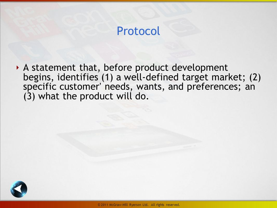 ‣ A statement that, before product development begins, identifies (1) a well-defined target market; (2) specific customer' needs, wants, and preferences; an (3) what the product will do.