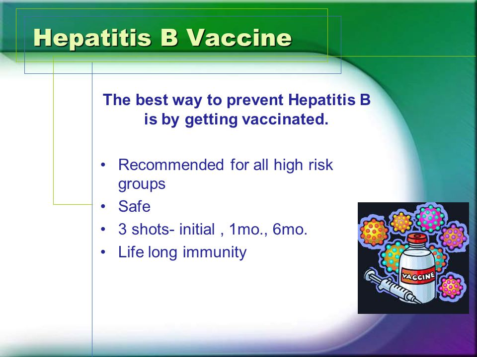 Hepatitis B Vaccine The best way to prevent Hepatitis B is by getting vaccinated.