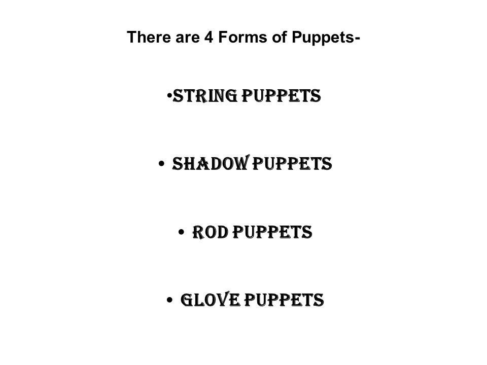 String Puppets Shadow Puppets Rod Puppets Glove Puppets There are 4 Forms of Puppets-