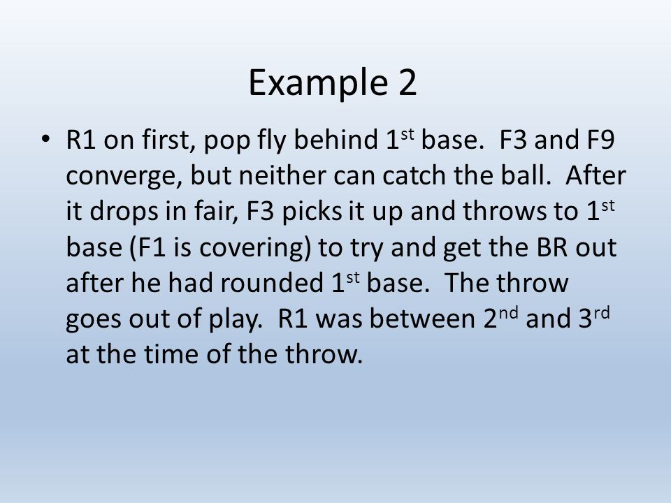 Example 2 R1 on first, pop fly behind 1 st base.
