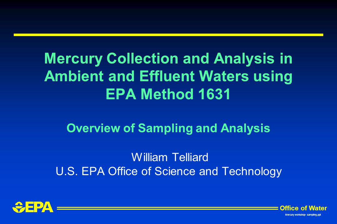 Office of Water Mercury workshop- sampling.ppt Contamination Control Philosophy u Ensure any object or substance that contacts the samples is nonmetallic and free from any material that may contain metals of concern u Mercury must be eliminated or reduced to a level that will not compromise the measurement l Sample bottles l Sampling equipment l Reagents l Laboratory environment l Laboratory glassware and equipment