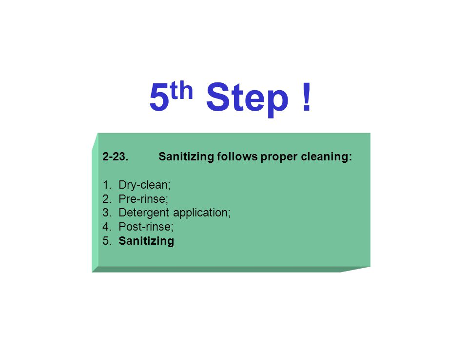 2-23. Sanitizing follows proper cleaning: 1. Dry-clean; 2.