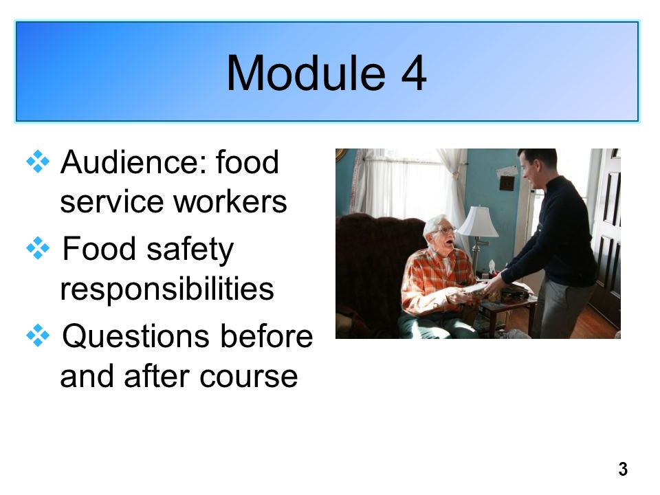 Module 4  Audience: food service workers  Food safety responsibilities  Questions before and after course 3