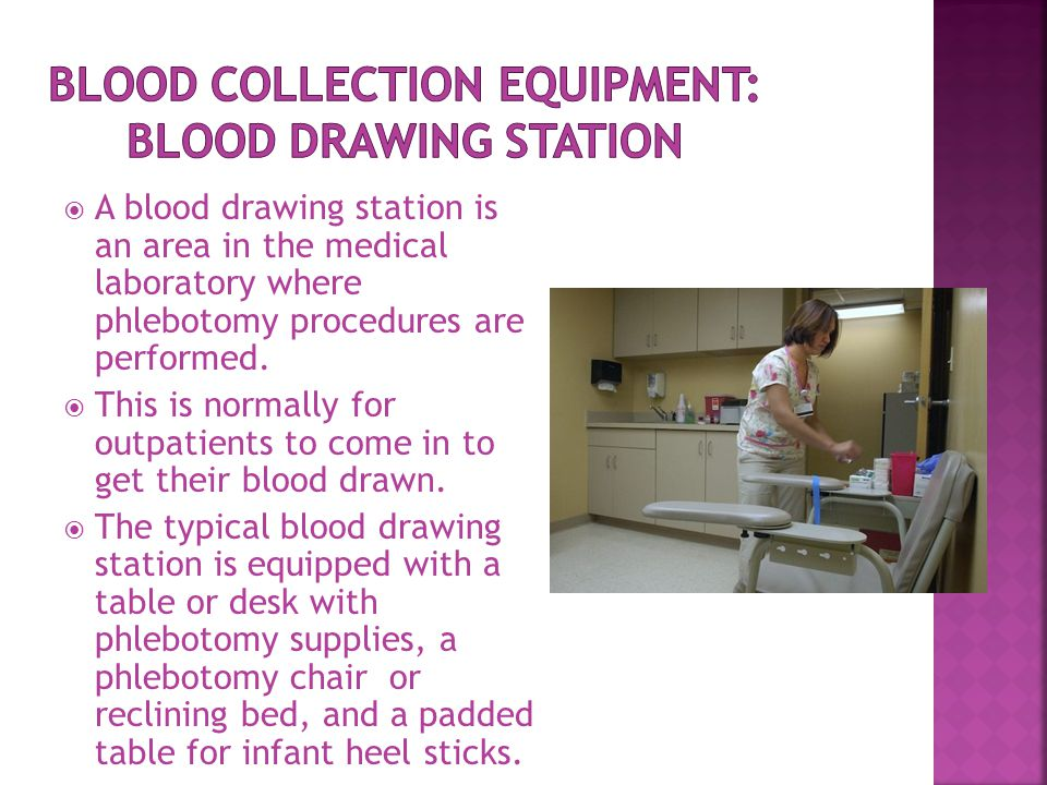  A blood drawing station is an area in the medical laboratory where phlebotomy procedures are performed.