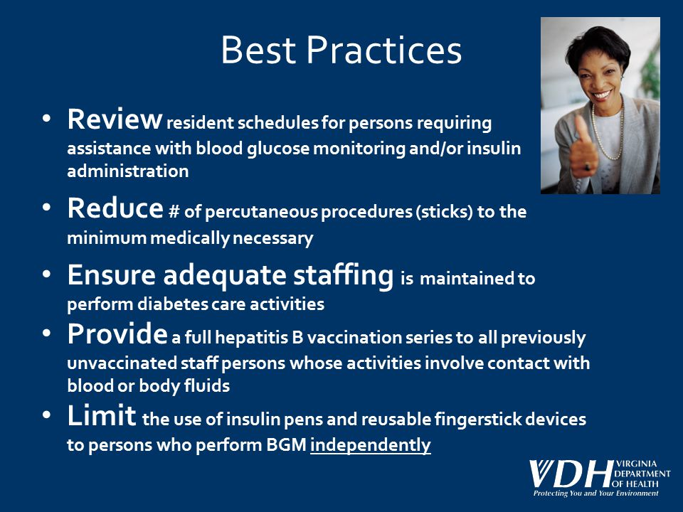 Best Practices Review resident schedules for persons requiring assistance with blood glucose monitoring and/or insulin administration Reduce # of perc
