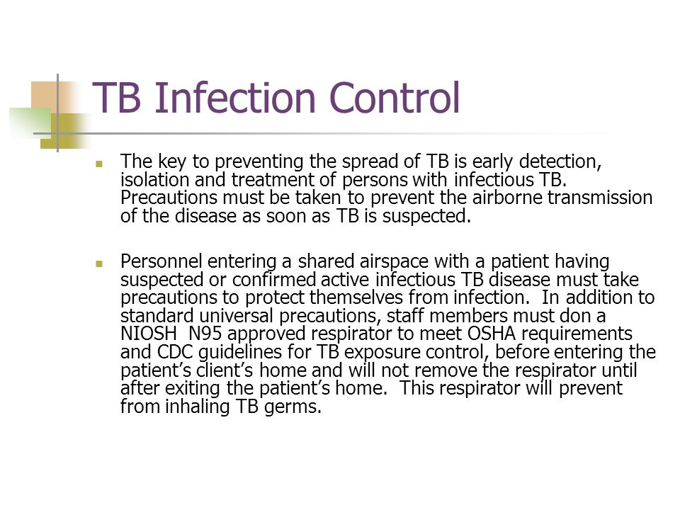 TB Infection Control The key to preventing the spread of TB is early detection, isolation and treatment of persons with infectious TB.