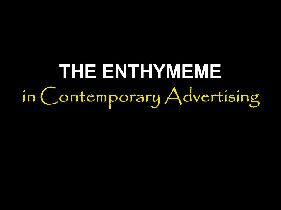 THE ENTHYMEME in Contemporary Advertising