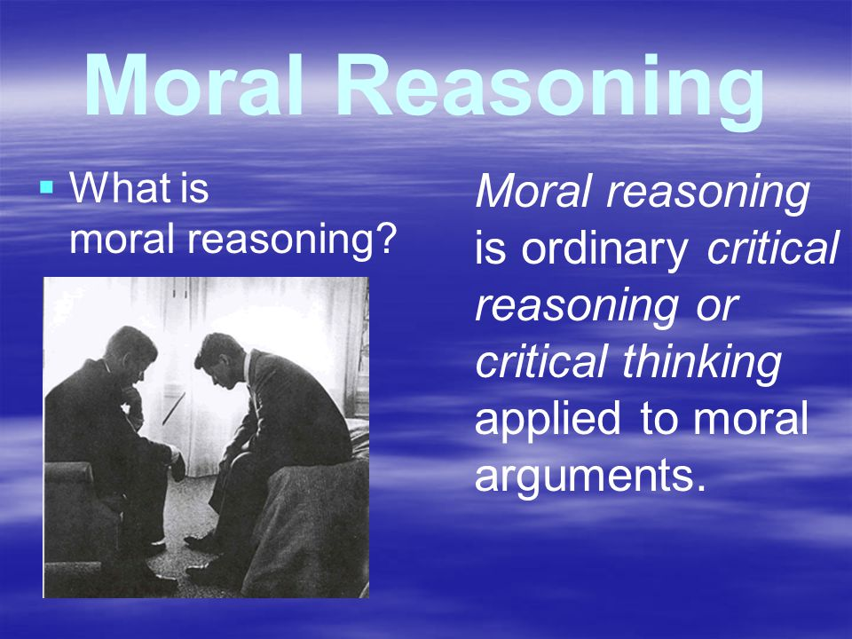 Moral Reasoning   What is moral reasoning.