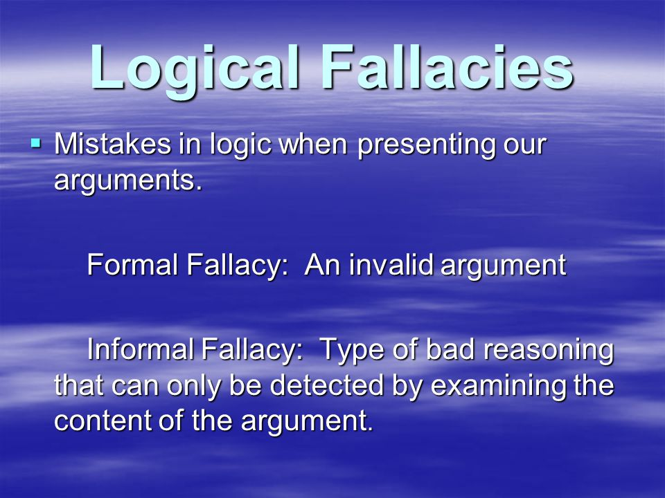 Logical Fallacies  Mistakes in logic when presenting our arguments.