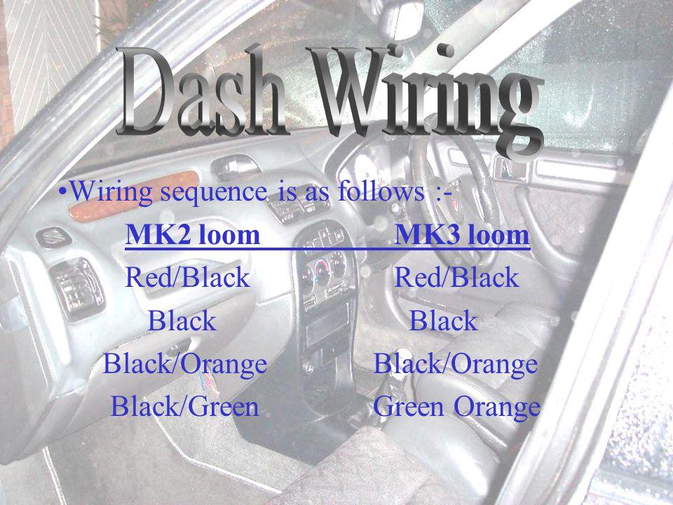 Wiring sequence is as follows :- MK2 loomMK3 loom Red/BlackRed/Black Black Black Black/Orange Black/Orange Black/Green Green Orange