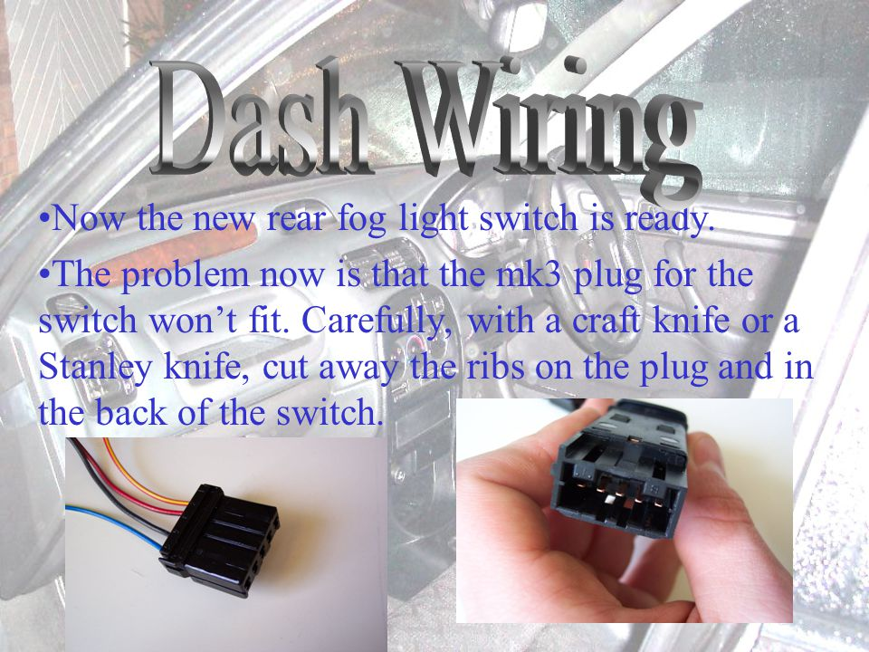Now the new rear fog light switch is ready.
