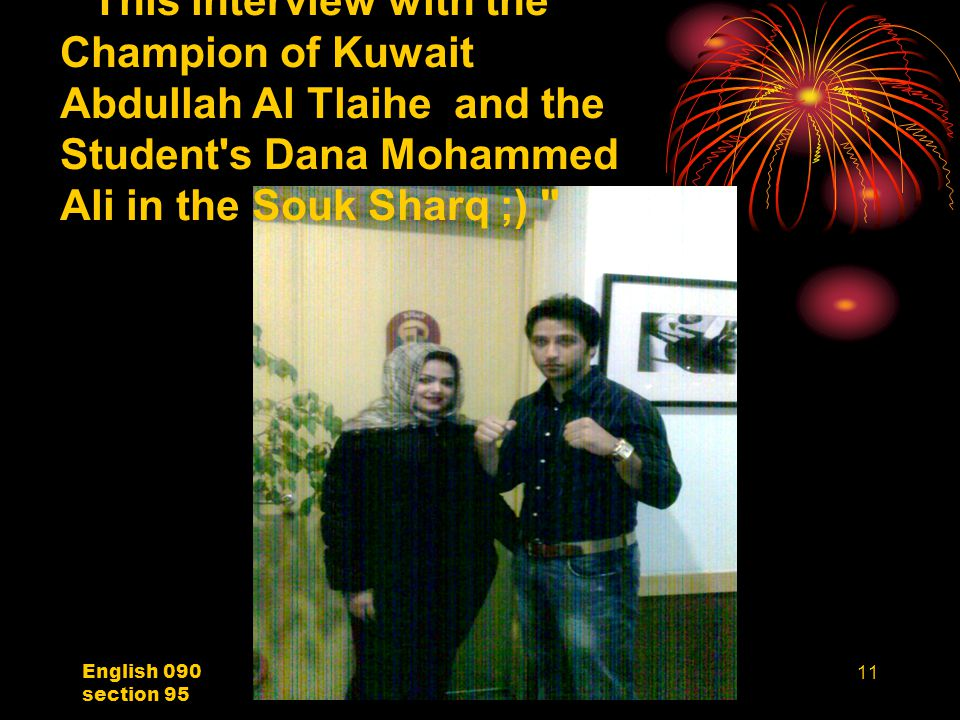 English 090 section 95 11 This interview with the Champion of Kuwait Abdullah Al Tlaihe and the Student s Dana Mohammed Ali in the Souk Sharq ;)
