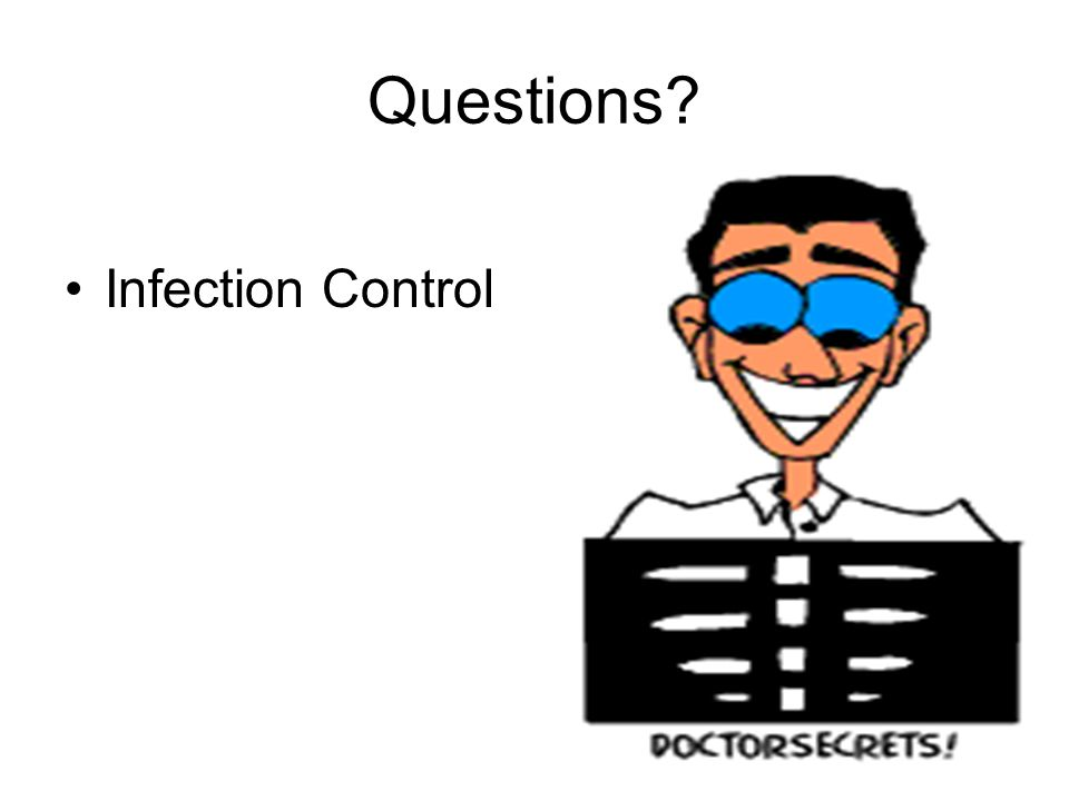 Questions? Infection Control