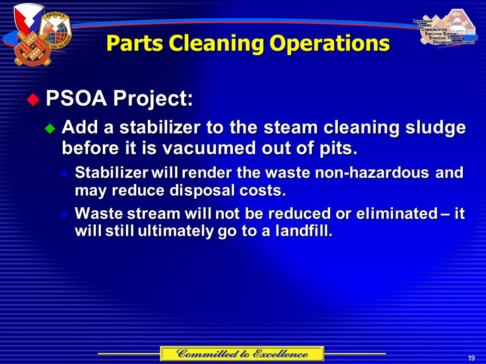 19 Parts Cleaning Operations  PSOA Project:  Add a stabilizer to the steam cleaning sludge before it is vacuumed out of pits.