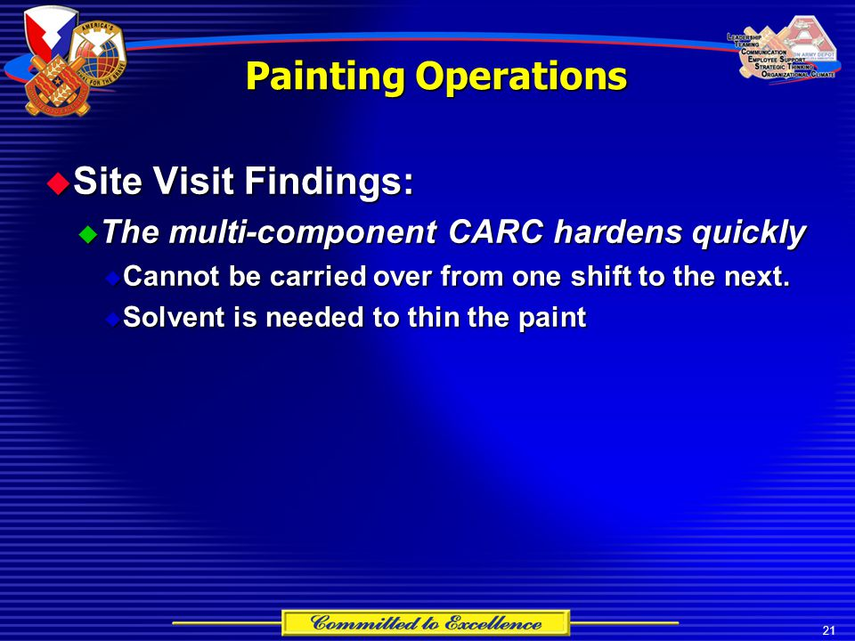 21  Site Visit Findings:  The multi-component CARC hardens quickly  Cannot be carried over from one shift to the next.