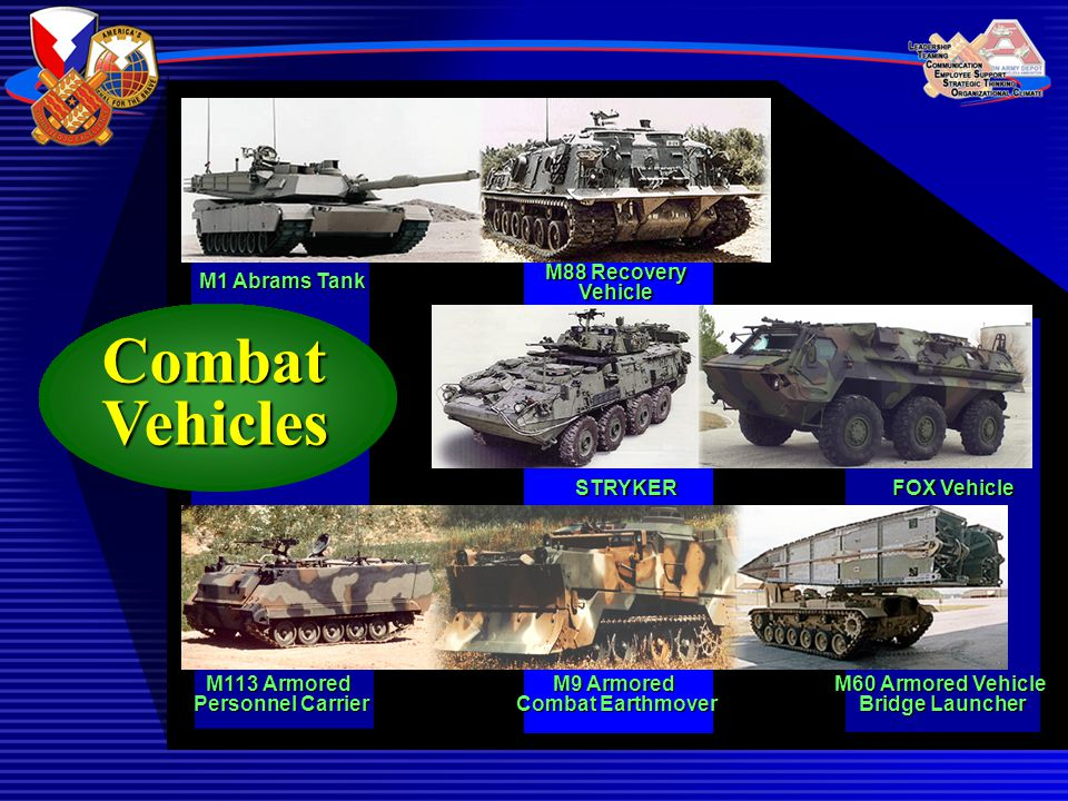 M9 Armored Combat Earthmover M113 Armored Personnel Carrier M60 Armored Vehicle Bridge Launcher STRYKER FOX Vehicle Combat Vehicles M1 Abrams Tank M88 Recovery Vehicle