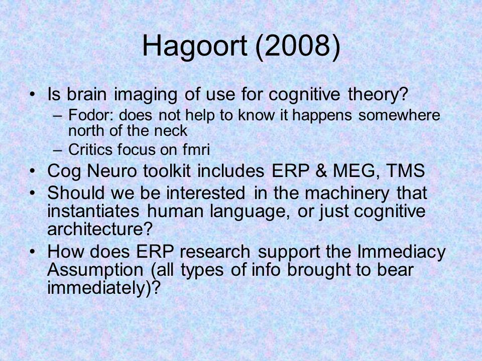 Hagoort (2008) Is brain imaging of use for cognitive theory.