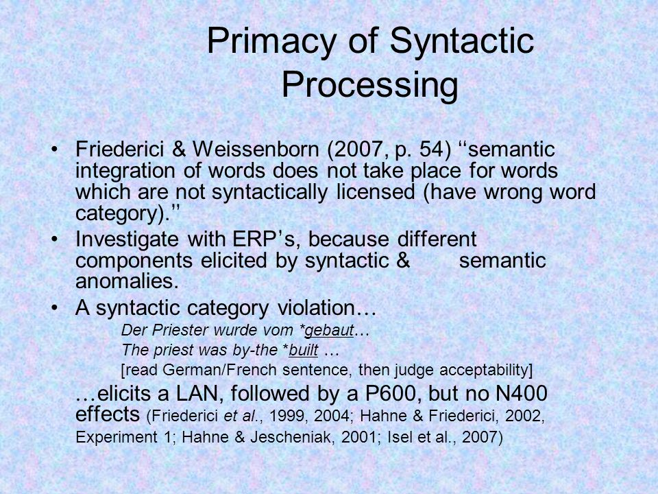 Primacy of Syntactic Processing Friederici & Weissenborn (2007, p.