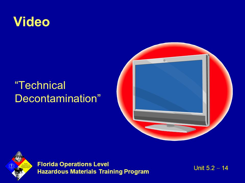 "Florida Operations Level Hazardous Materials Training Program Video ""Technical Decontamination"" Unit 5.2  14"