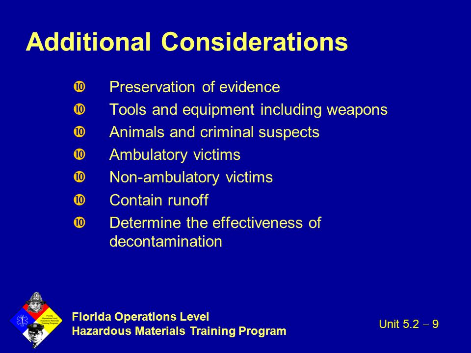 Florida Operations Level Hazardous Materials Training Program Additional Considerations Preservation of evidence Tools and equipment including weapons