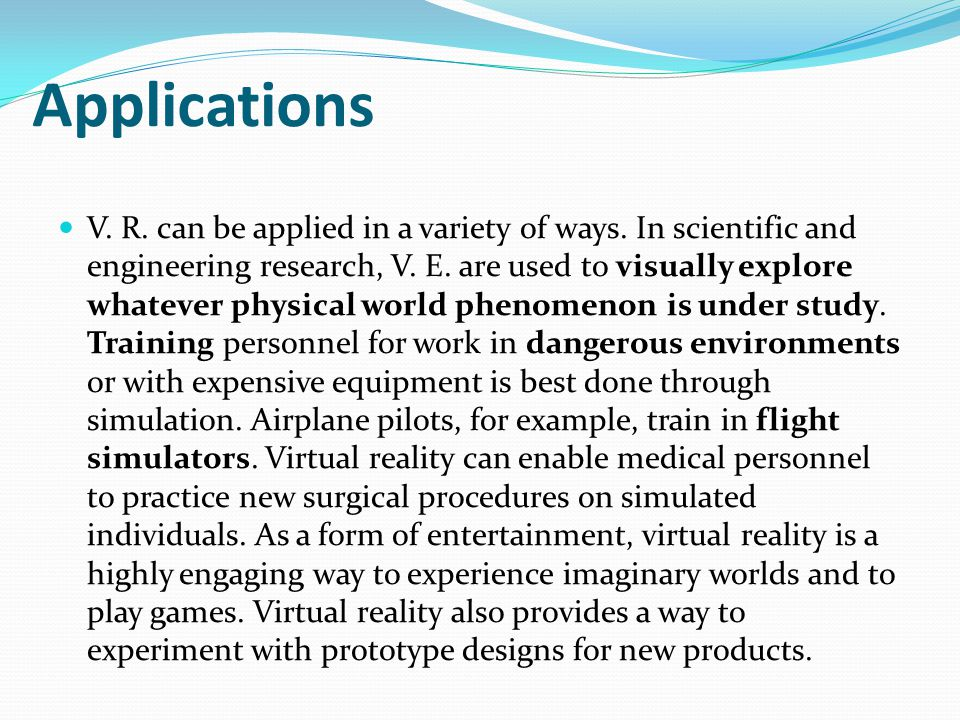 Applications V. R. can be applied in a variety of ways.