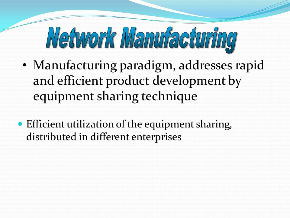 Efficient utilization of the equipment sharing, distributed in different enterprises Manufacturing paradigm, addresses rapid and efficient product dev