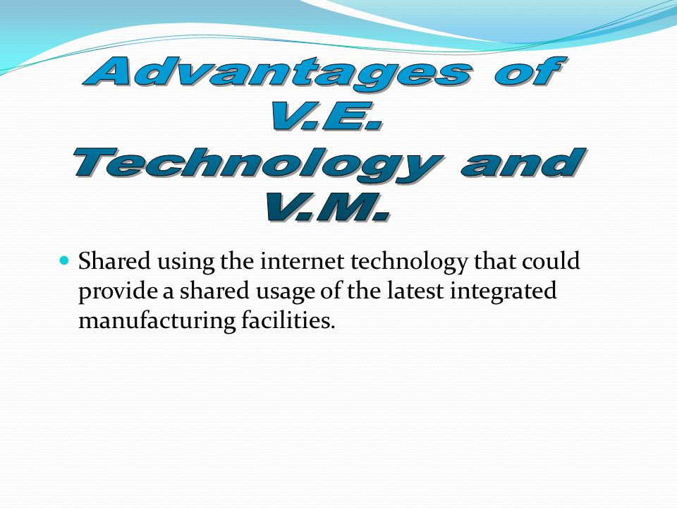 Shared using the internet technology that could provide a shared usage of the latest integrated manufacturing facilities.