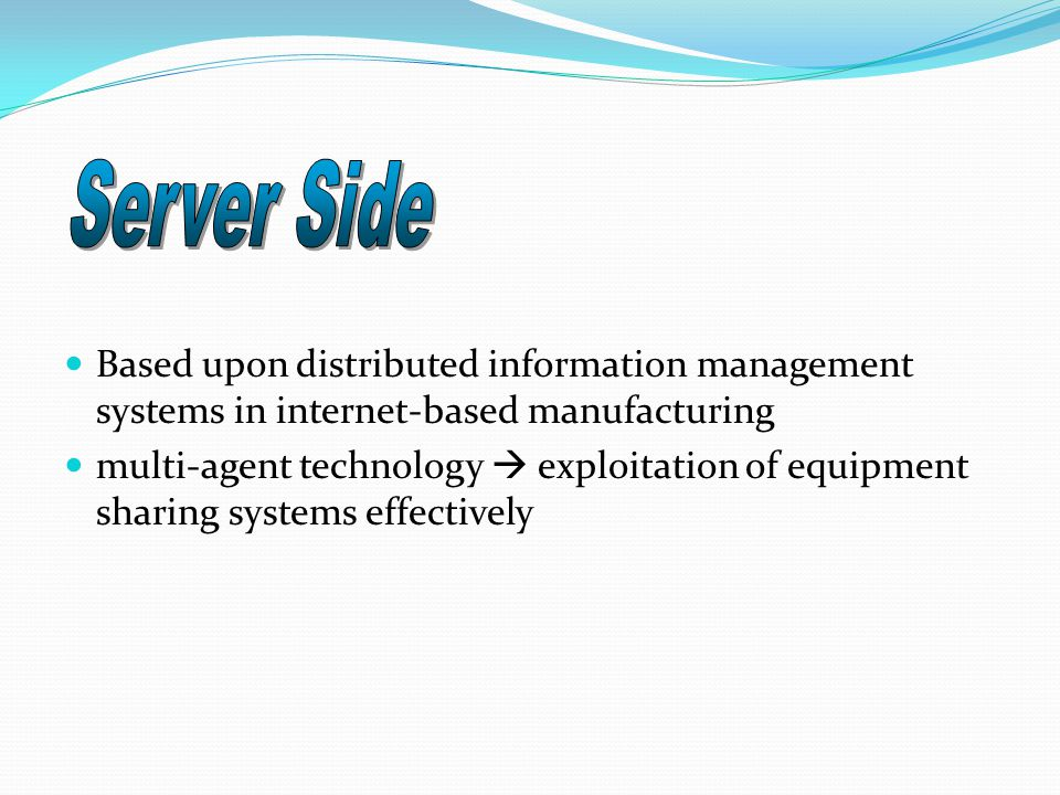 Based upon distributed information management systems in internet-based manufacturing multi-agent technology  exploitation of equipment sharing systems effectively