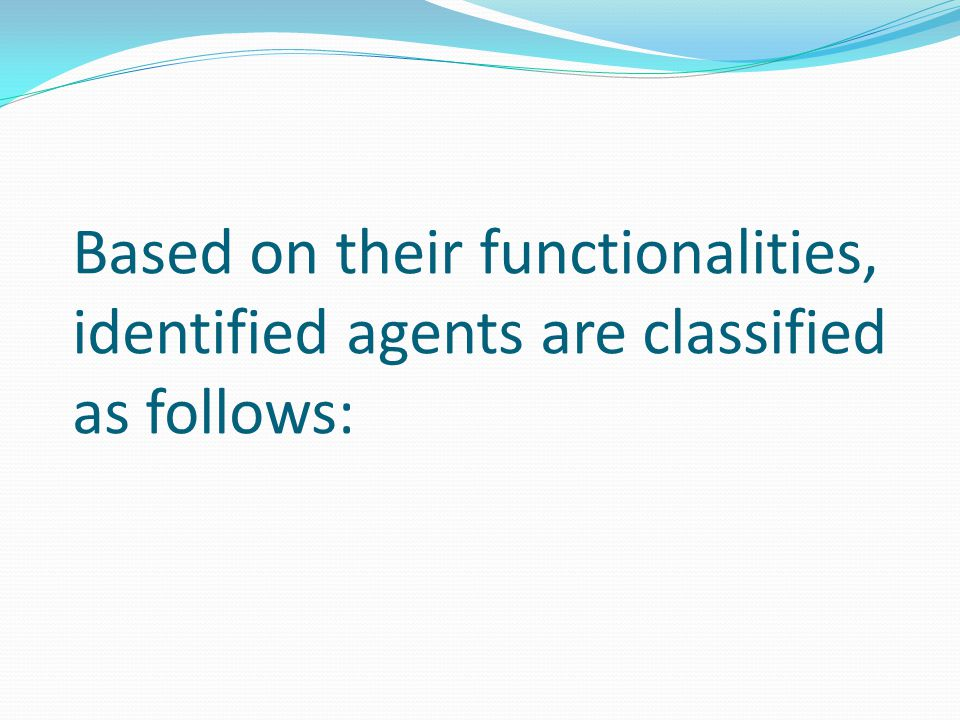Based on their functionalities, identified agents are classified as follows: