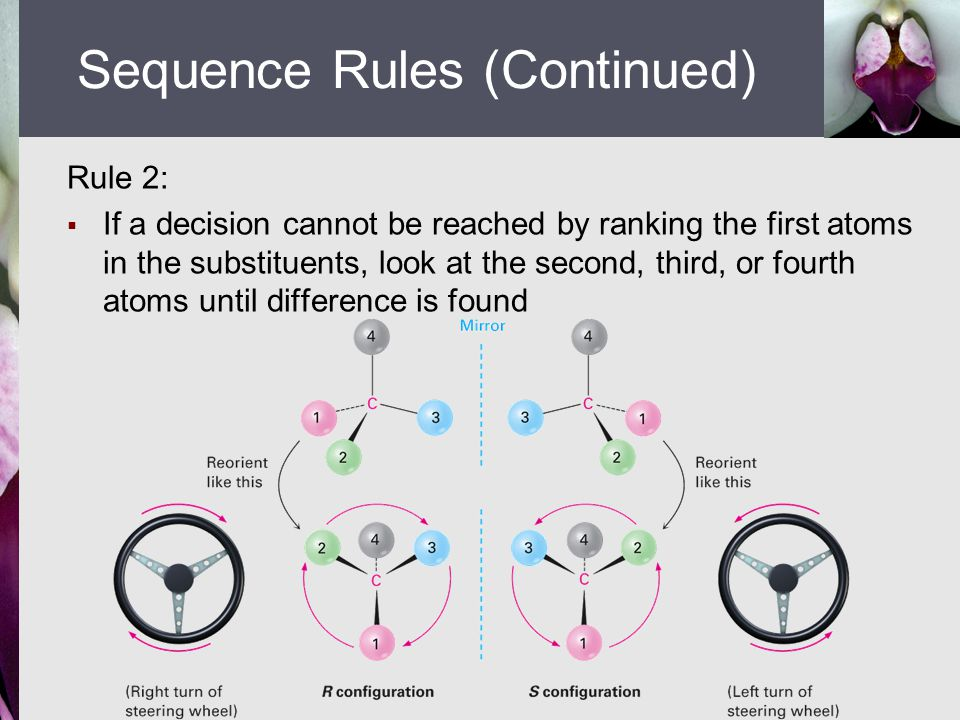 Rule 2:  If a decision cannot be reached by ranking the first atoms in the substituents, look at the second, third, or fourth atoms until difference is found Sequence Rules (Continued)