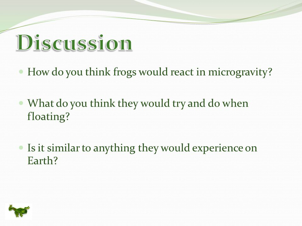 How do you think frogs would react in microgravity.
