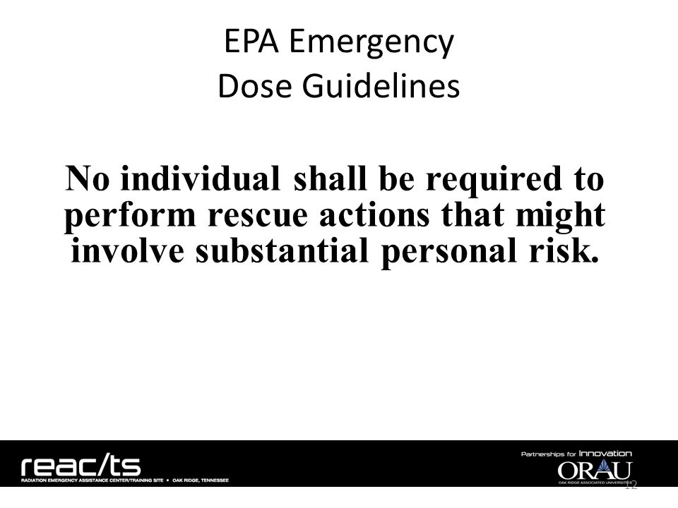 EPA Emergency Dose Guidelines No individual shall be required to perform rescue actions that might involve substantial personal risk.