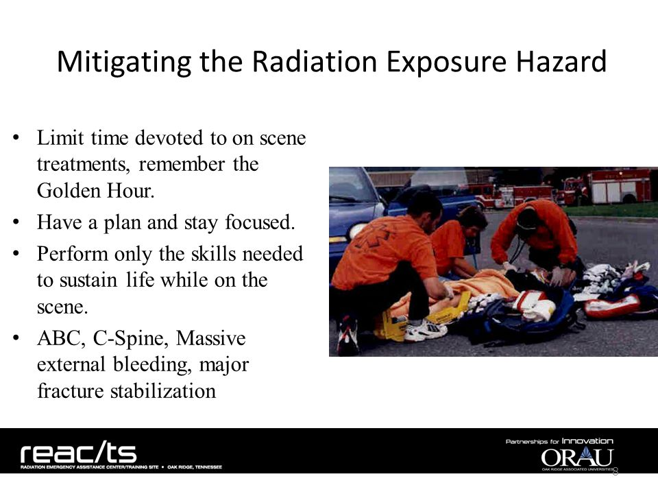 Mitigating the Radiation Exposure Hazard Limit time devoted to on scene treatments, remember the Golden Hour.