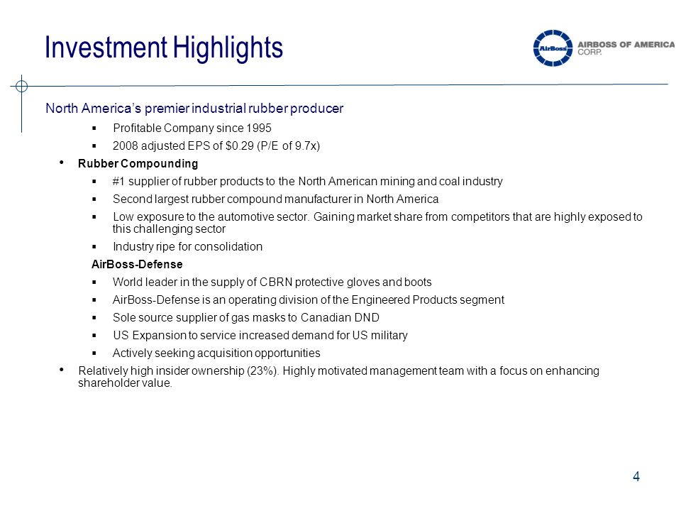 4 Investment Highlights North America's premier industrial rubber producer  Profitable Company since 1995  2008 adjusted EPS of $0.29 (P/E of 9.7x) Rubber Compounding  #1 supplier of rubber products to the North American mining and coal industry  Second largest rubber compound manufacturer in North America  Low exposure to the automotive sector.
