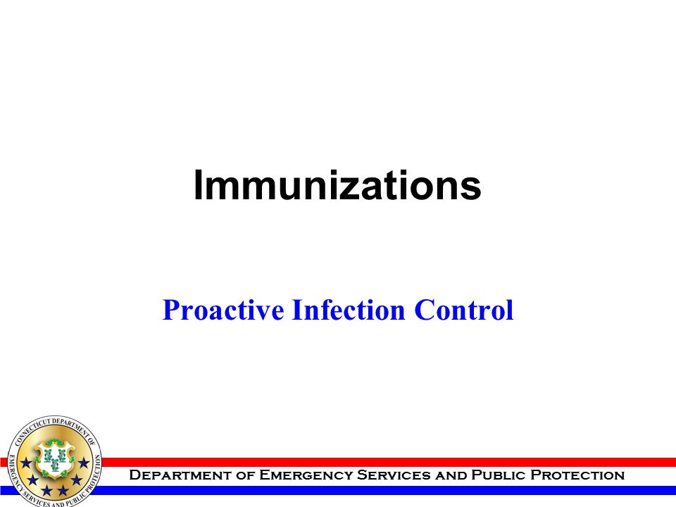 Department of Emergency Services and Public Protection Immunizations Proactive Infection Control