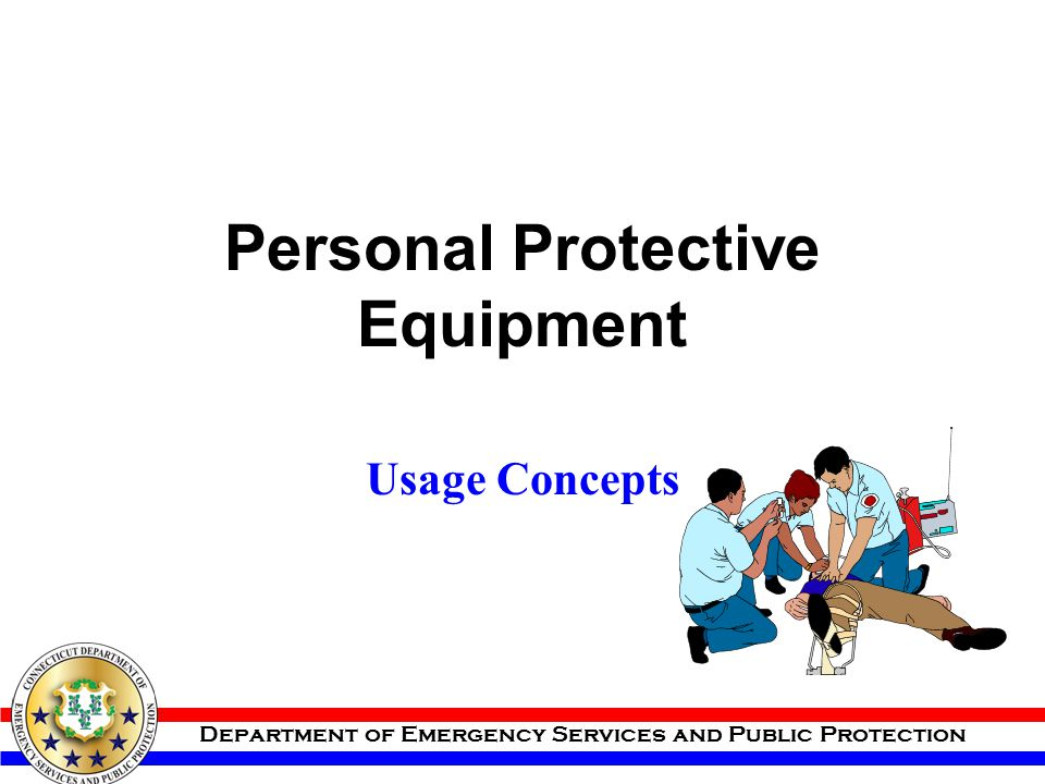 Department of Emergency Services and Public Protection Personal Protective Equipment Usage Concepts