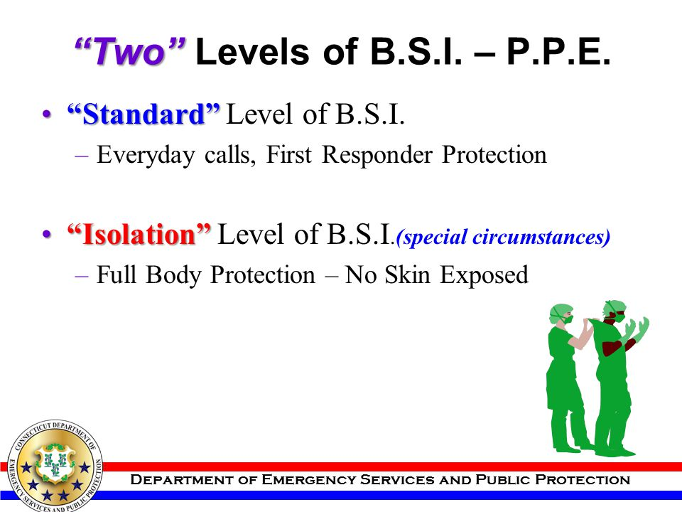 """Department of Emergency Services and Public Protection """"Two"""" """"Two"""" Levels of B.S.I. – P.P.E. """"Standard""""""""Standard"""" Level of B.S.I. –Everyday calls, Fir"""