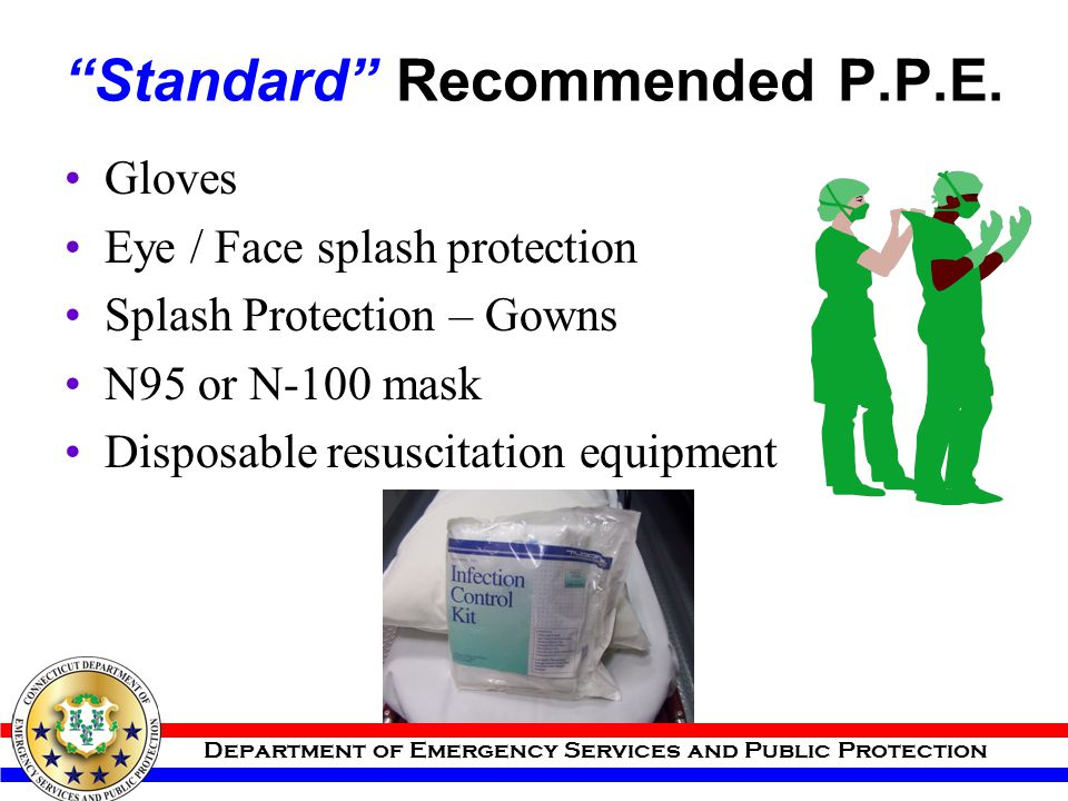 """Department of Emergency Services and Public Protection """"Standard"""" Recommended P.P.E. Gloves Eye / Face splash protection Splash Protection – Gowns N95"""