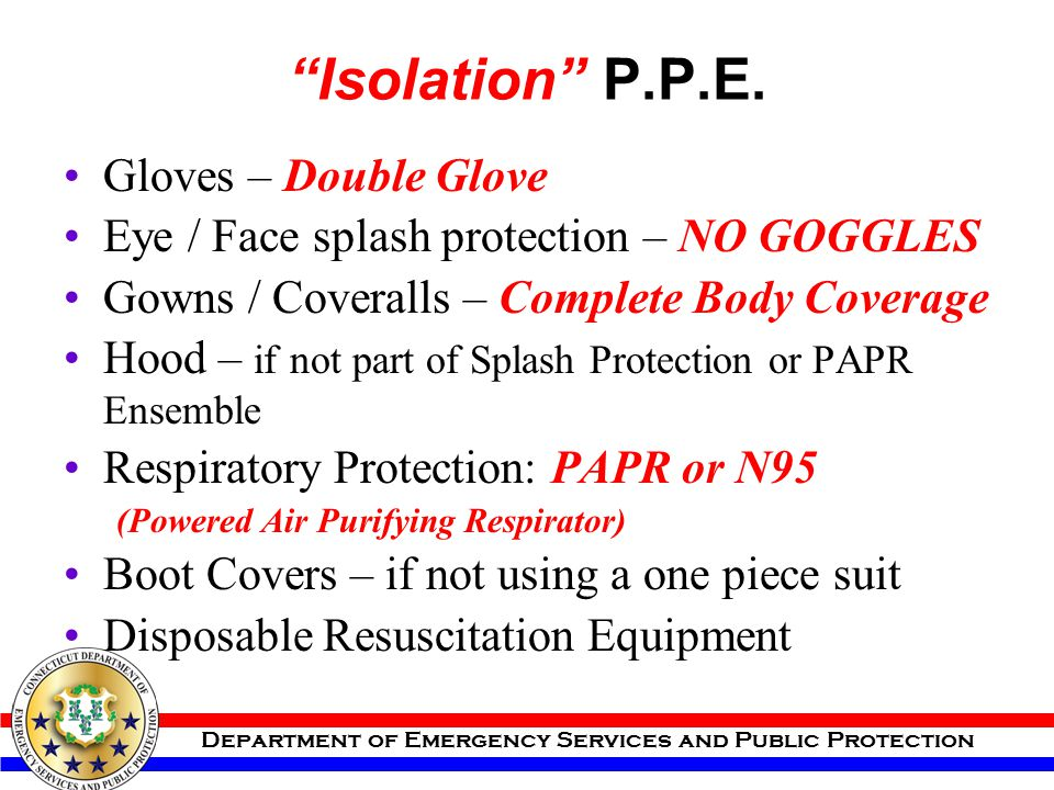 """Department of Emergency Services and Public Protection """"Isolation"""" P.P.E. Gloves – Double Glove Eye / Face splash protection – NO GOGGLES Gowns / Cove"""