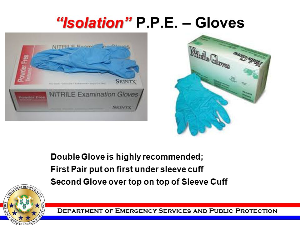 """Department of Emergency Services and Public Protection """"Isolation"""" """"Isolation"""" P.P.E. – Gloves Double Glove is highly recommended; First Pair put on f"""